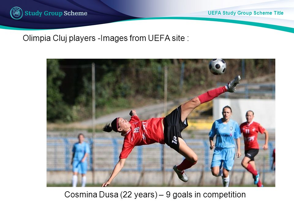 UEFA Study Group Scheme Title Olimpia Cluj players -Images from UEFA site : Cosmina Dusa (22 years) – 9 goals in competition