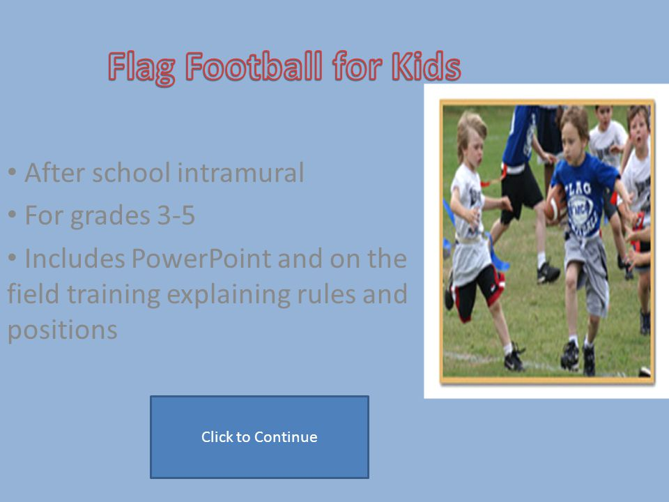 Flag football allows for 11 offensive and 11 defensive players to be on the field at one time.