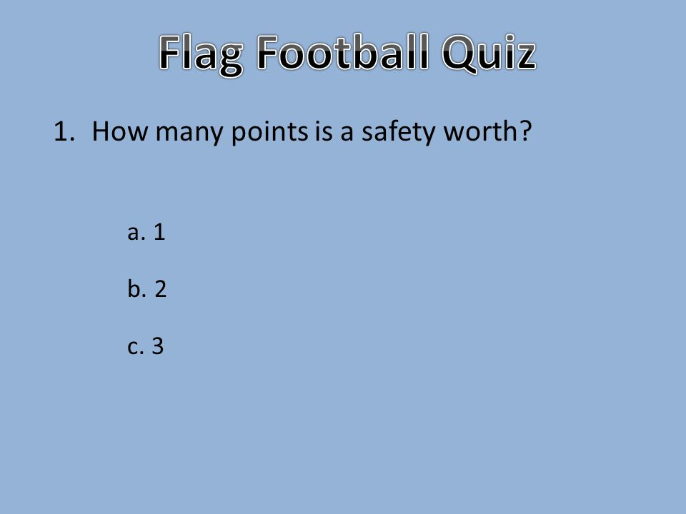 1.How many points is a safety worth a. 1 b. 2 c. 3