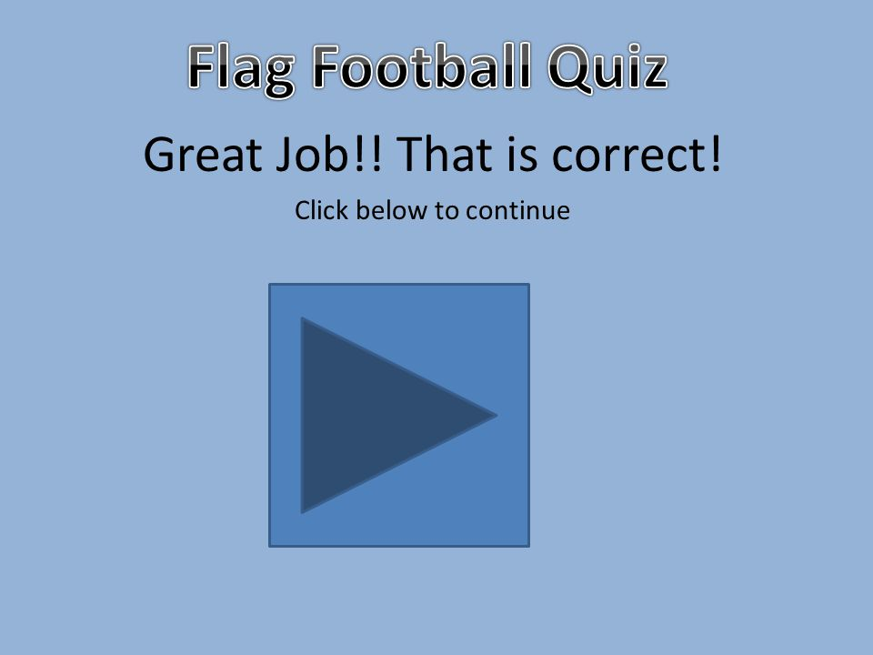 Great Job!! That is correct! Click below to continue