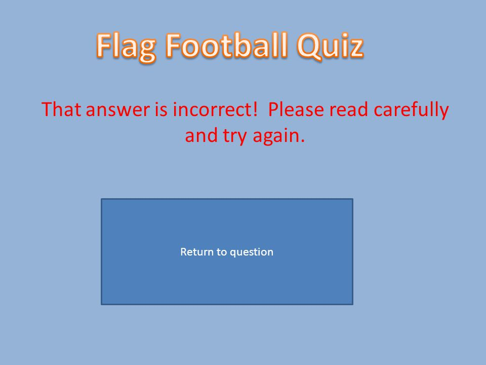 That answer is incorrect! Please read carefully and try again. Return to question