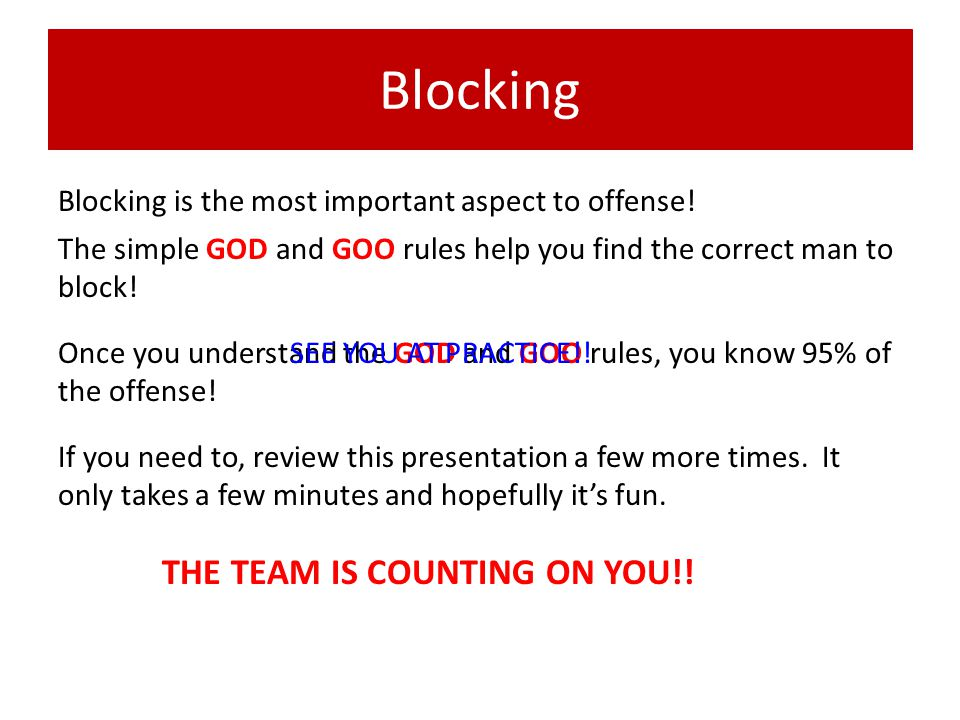 Blocking Blocking is the most important aspect to offense! The simple GOD and GOO rules help you find the correct man to block! Once you understand th