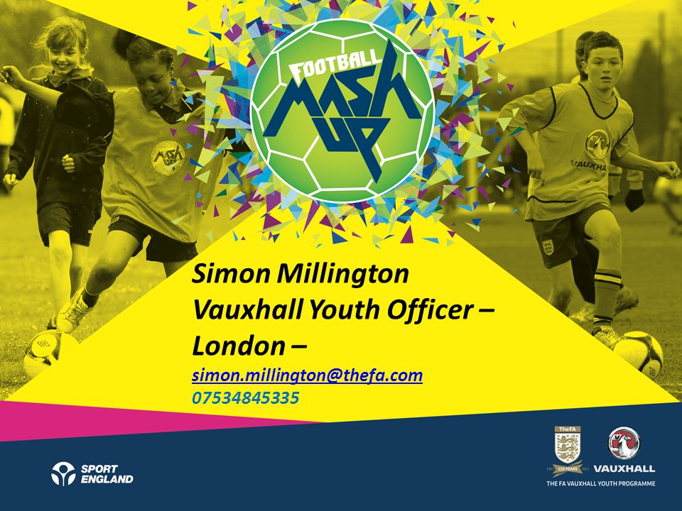 Simon Millington Vauxhall Youth Officer – London – simon.millington@thefa.com 07534845335 simon.millington@thefa.com