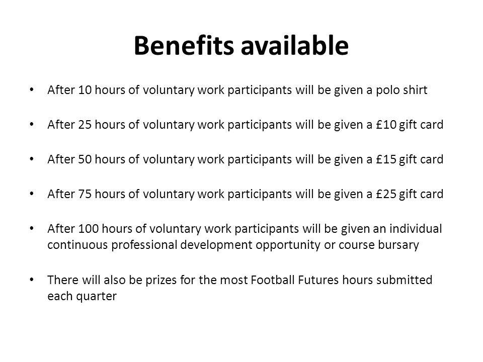 Benefits available After 10 hours of voluntary work participants will be given a polo shirt After 25 hours of voluntary work participants will be give