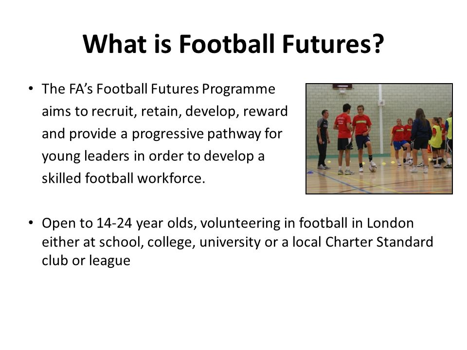 The FAs Football Futures Programme aims to recruit, retain, develop, reward and provide a progressive pathway for young leaders in order to develop a