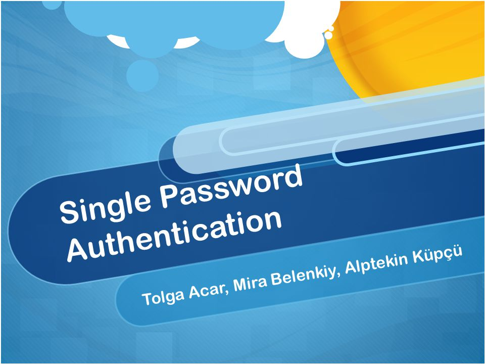 Single Password Authentication Tolga Acar, Mira Belenkiy, Alptekin Küpçü