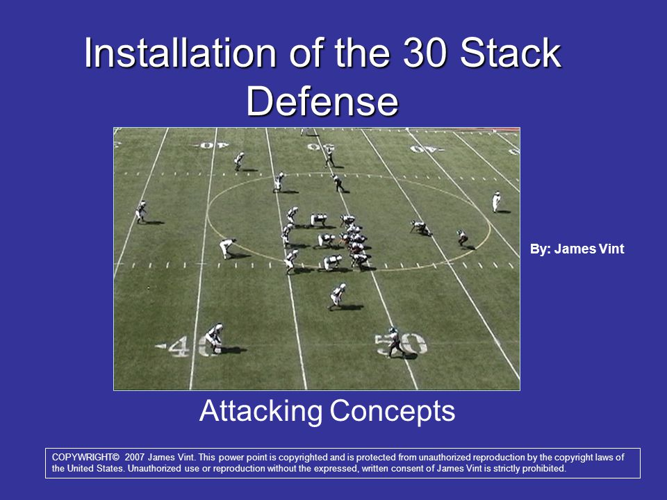 Attacking Concepts Installation of the 30 Stack Defense COPYWRIGHT© 2007 James Vint.