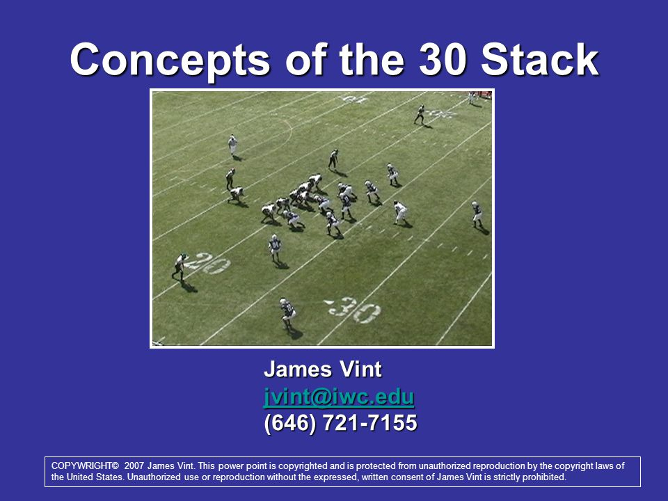 Concepts of the 30 Stack James Vint jvint@iwc.edu (646) 721-7155 COPYWRIGHT© 2007 James Vint.