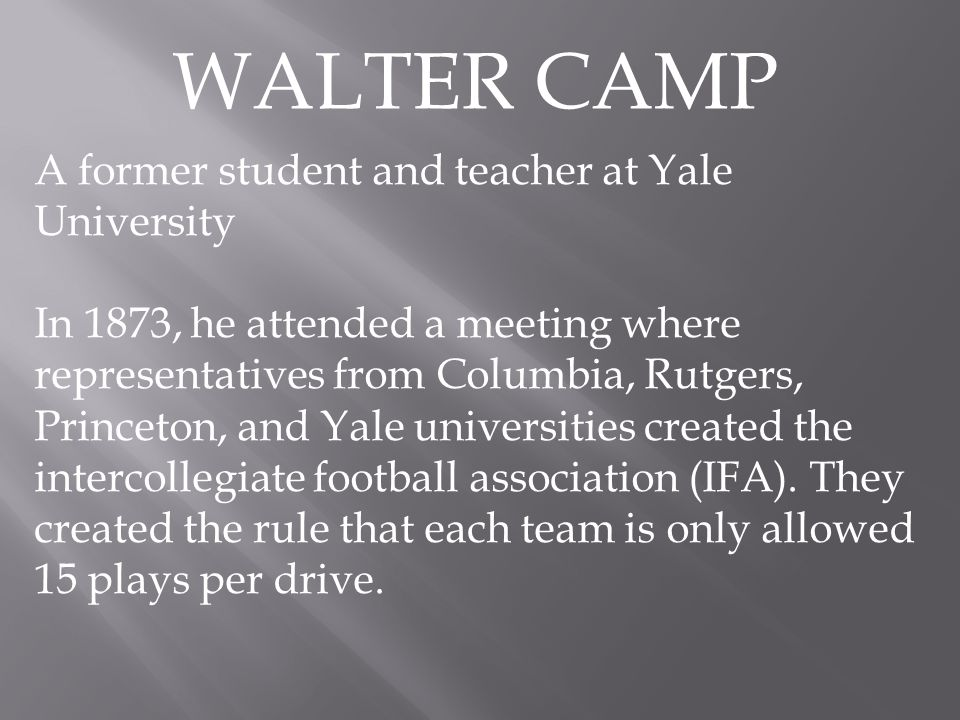 A former student and teacher at Yale University In 1873, he attended a meeting where representatives from Columbia, Rutgers, Princeton, and Yale universities created the intercollegiate football association (IFA).