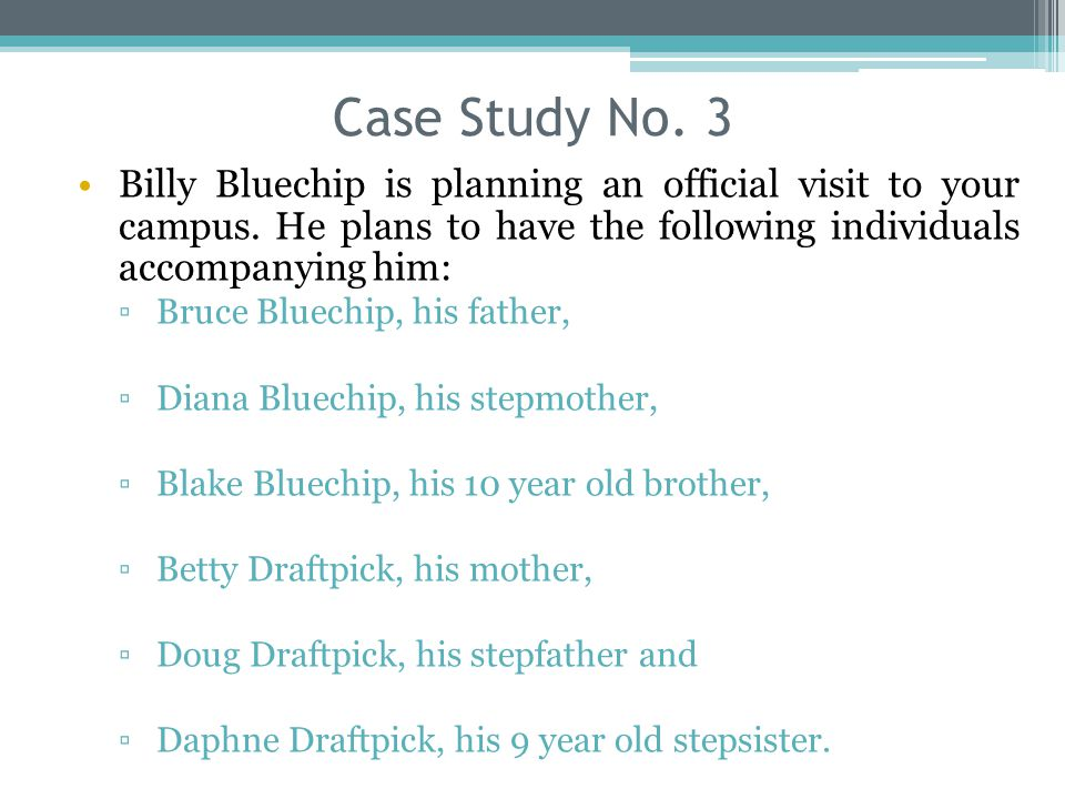 Case Study No. 3 Billy Bluechip is planning an official visit to your campus.