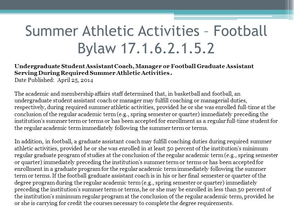 Summer Athletic Activities – Football Bylaw 17.1.6.2.1.5.2 Undergraduate Student Assistant Coach, Manager or Football Graduate Assistant Serving During Required Summer Athletic Activities.