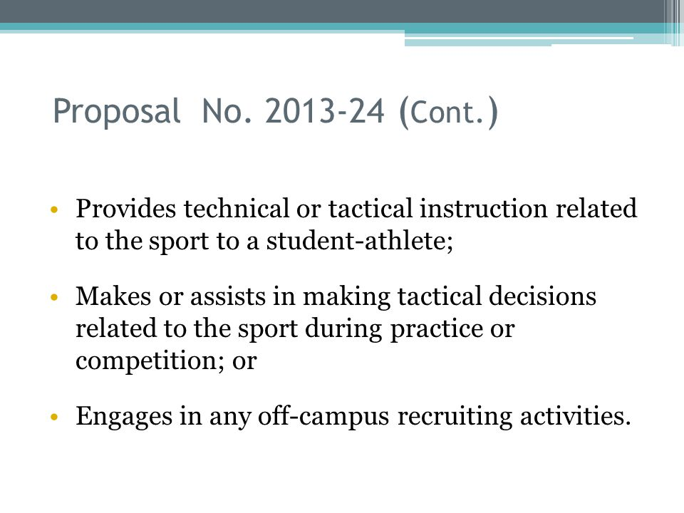 Proposal No. 2013-24 ( Cont. ) Provides technical or tactical instruction related to the sport to a student-athlete; Makes or assists in making tactic