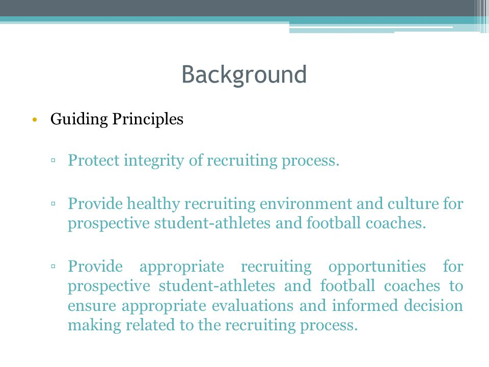 Background Guiding Principles Protect integrity of recruiting process. Provide healthy recruiting environment and culture for prospective student-athl