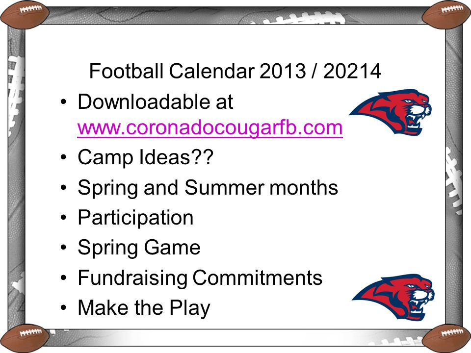 Football Calendar 2013 / 20214 Downloadable at www.coronadocougarfb.com www.coronadocougarfb.com Camp Ideas?? Spring and Summer months Participation S