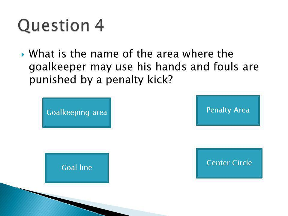 What is the name of the area where the goalkeeper may use his hands and fouls are punished by a penalty kick.
