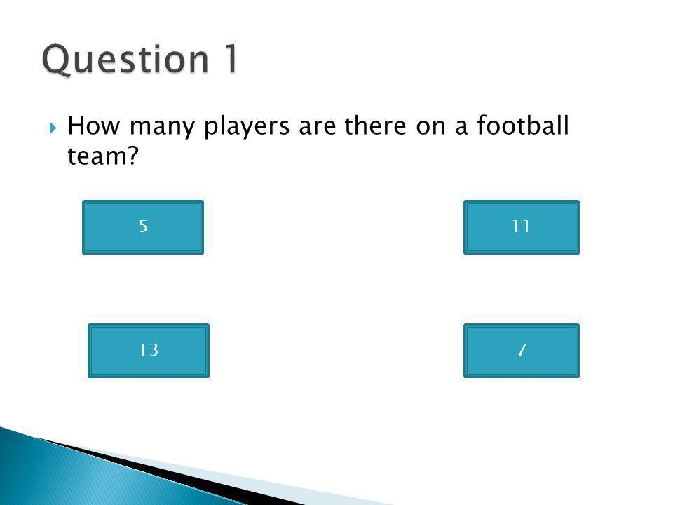 How many players are there on a football team 5 13 11 7