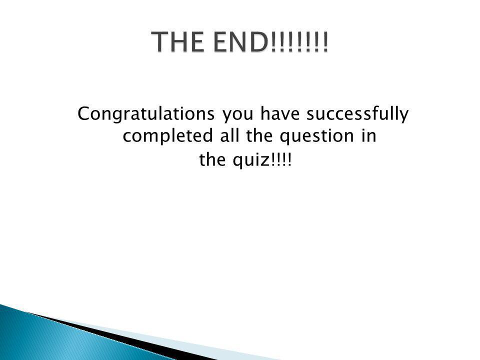 Congratulations you have successfully completed all the question in the quiz!!!!