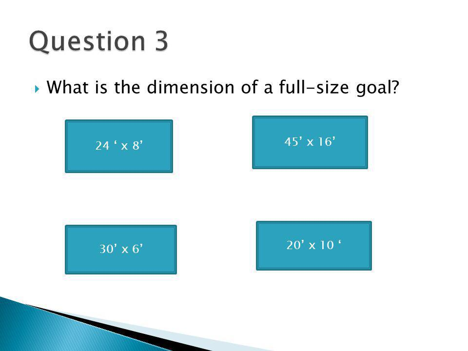 What is the dimension of a full-size goal 24 x 8 20 x 10 30 x 6 45 x 16