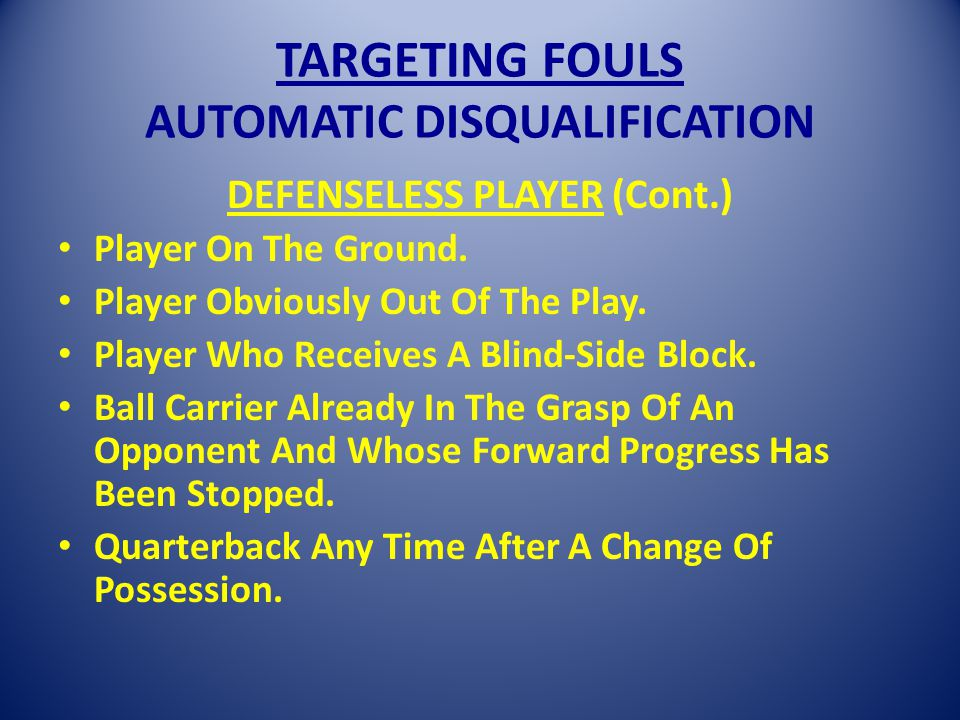 TARGETING FOULS AUTOMATIC DISQUALIFICATION DEFENSELESS PLAYER (Cont.) Player On The Ground.