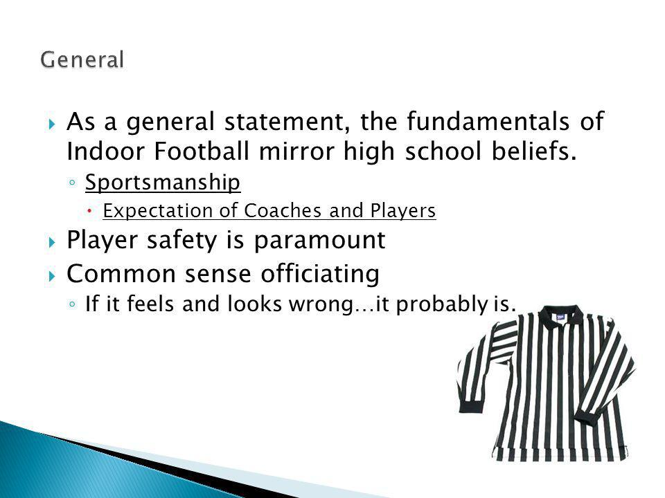 As a general statement, the fundamentals of Indoor Football mirror high school beliefs.