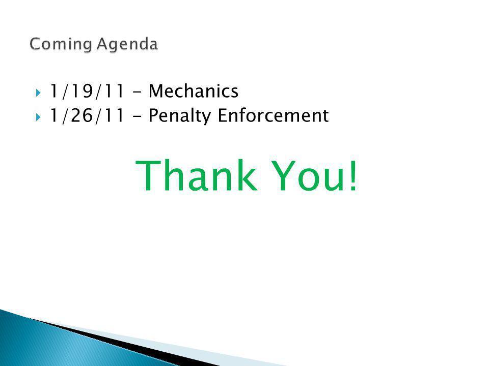 1/19/11 - Mechanics 1/26/11 - Penalty Enforcement Thank You!