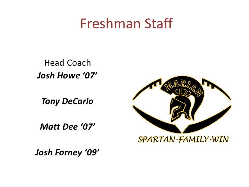 Freshman Staff Head Coach Josh Howe 07 Tony DeCarlo Matt Dee 07 Josh Forney 09