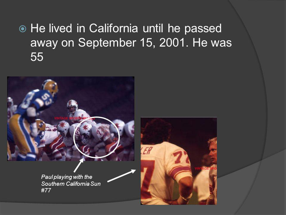 He lived in California until he passed away on September 15, 2001. He was 55 Paul playing with the Southern California Sun #77