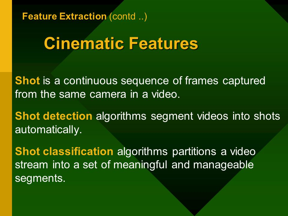 Cinematic Features Feature Extraction Feature Extraction (contd..) Shot is a continuous sequence of frames captured from the same camera in a video.