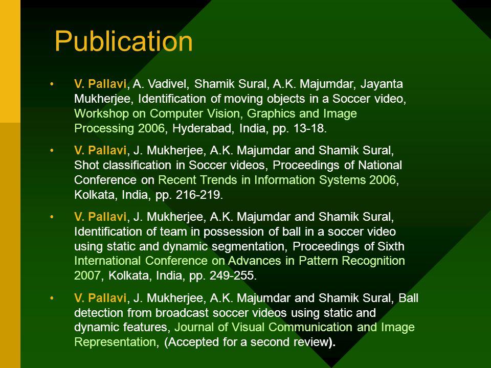 Publication V. Pallavi, A. Vadivel, Shamik Sural, A.K. Majumdar, Jayanta Mukherjee, Identification of moving objects in a Soccer video, Workshop on Co