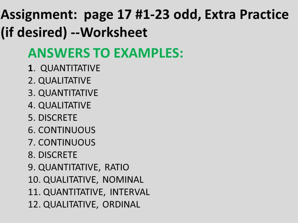 ANSWERS TO EXAMPLES: 1. QUANTITATIVE 2. QUALITATIVE 3. QUANTITATIVE 4. QUALITATIVE 5. DISCRETE 6. CONTINUOUS 7. CONTINUOUS 8. DISCRETE 9. QUANTITATIVE
