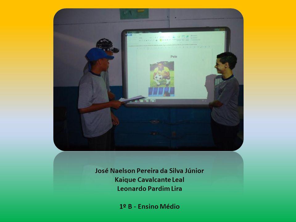 José Naelson Pereira da Silva Júnior Kaique Cavalcante Leal Leonardo Pardim Lira 1º B - Ensino Médio
