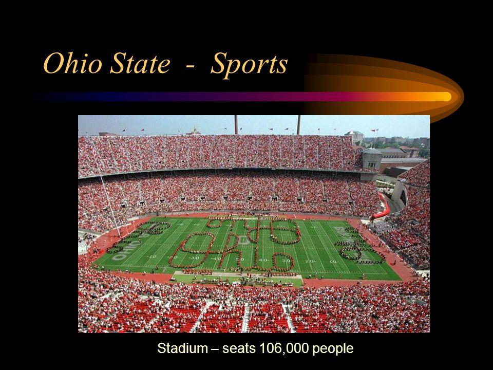 Ohio State - Sports Stadium – seats 106,000 people