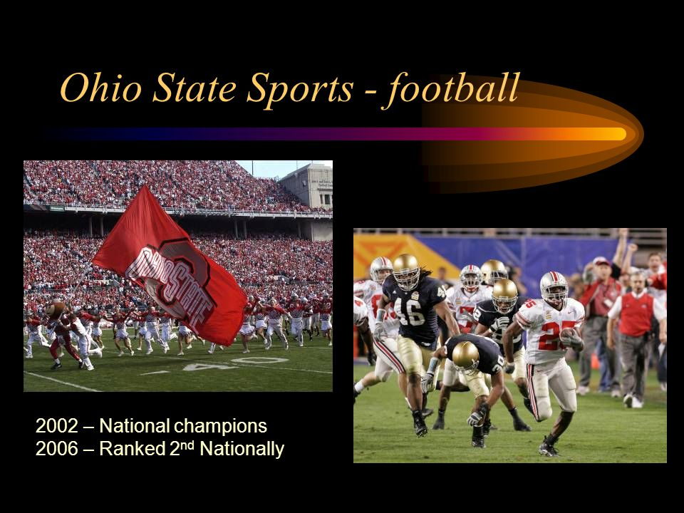 Ohio State Sports - football 2002 – National champions 2006 – Ranked 2 nd Nationally