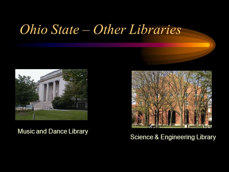 Ohio State – Other Libraries Science & Engineering Library Music and Dance Library