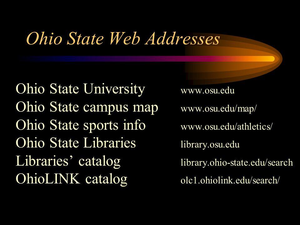 Ohio State Web Addresses Ohio State University www.osu.edu Ohio State campus map www.osu.edu/map/ Ohio State sports info www.osu.edu/athletics/ Ohio State Libraries library.osu.edu Libraries catalog library.ohio-state.edu/search OhioLINK catalog olc1.ohiolink.edu/search/