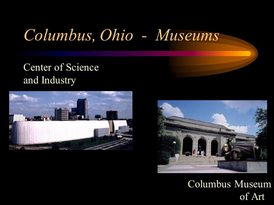 Columbus, Ohio - Museums Center of Science and Industry Columbus Museum of Art