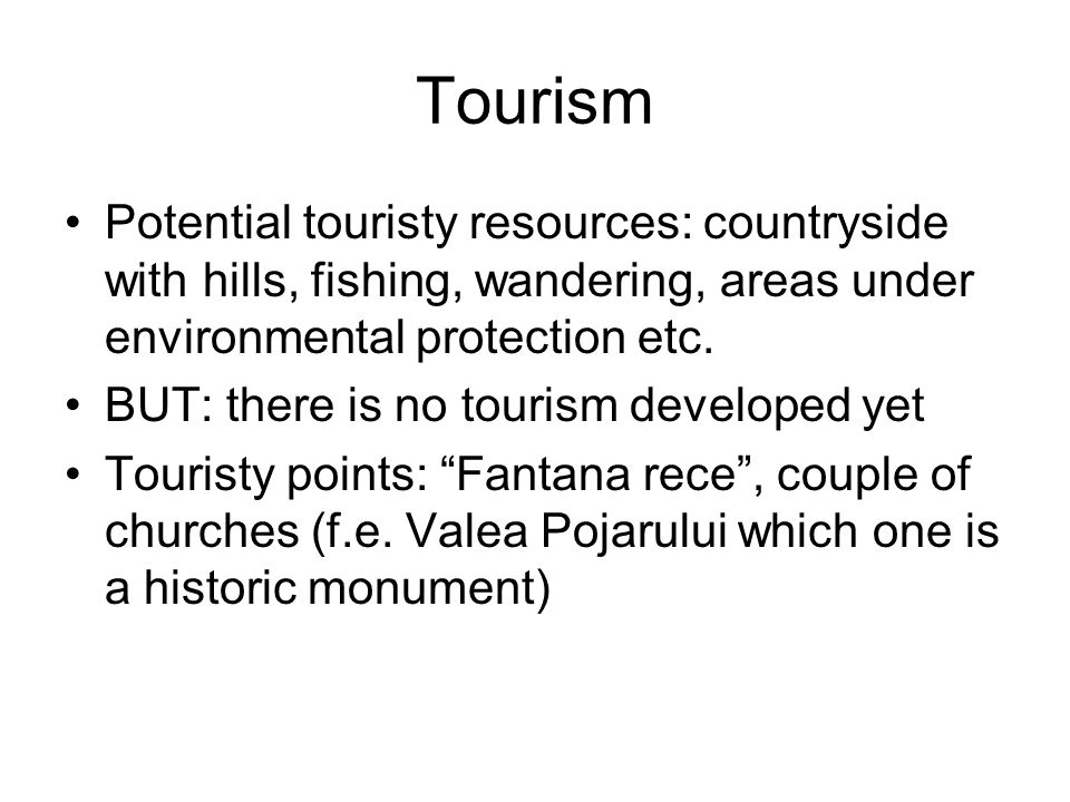 Tourism Potential touristy resources: countryside with hills, fishing, wandering, areas under environmental protection etc.