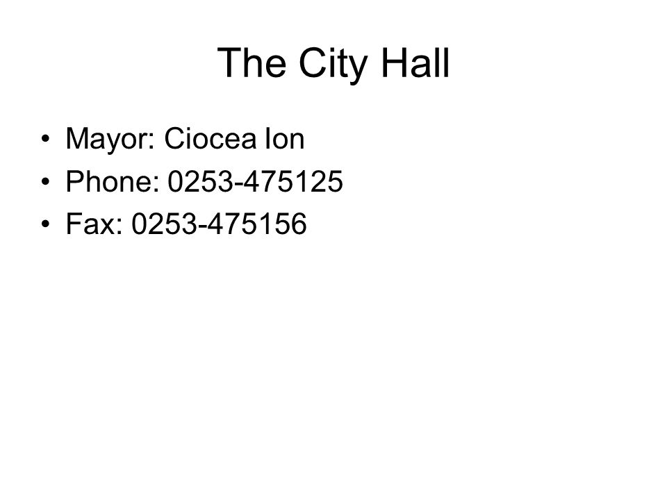 The City Hall Mayor: Ciocea Ion Phone: 0253-475125 Fax: 0253-475156