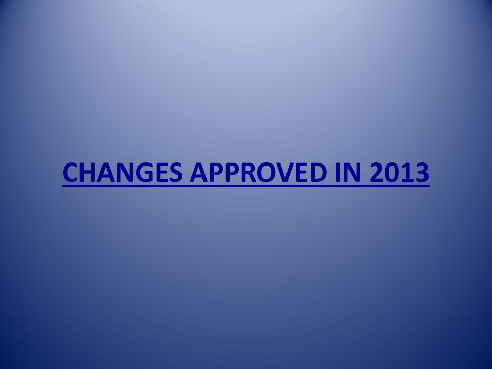 CHANGES APPROVED IN 2013