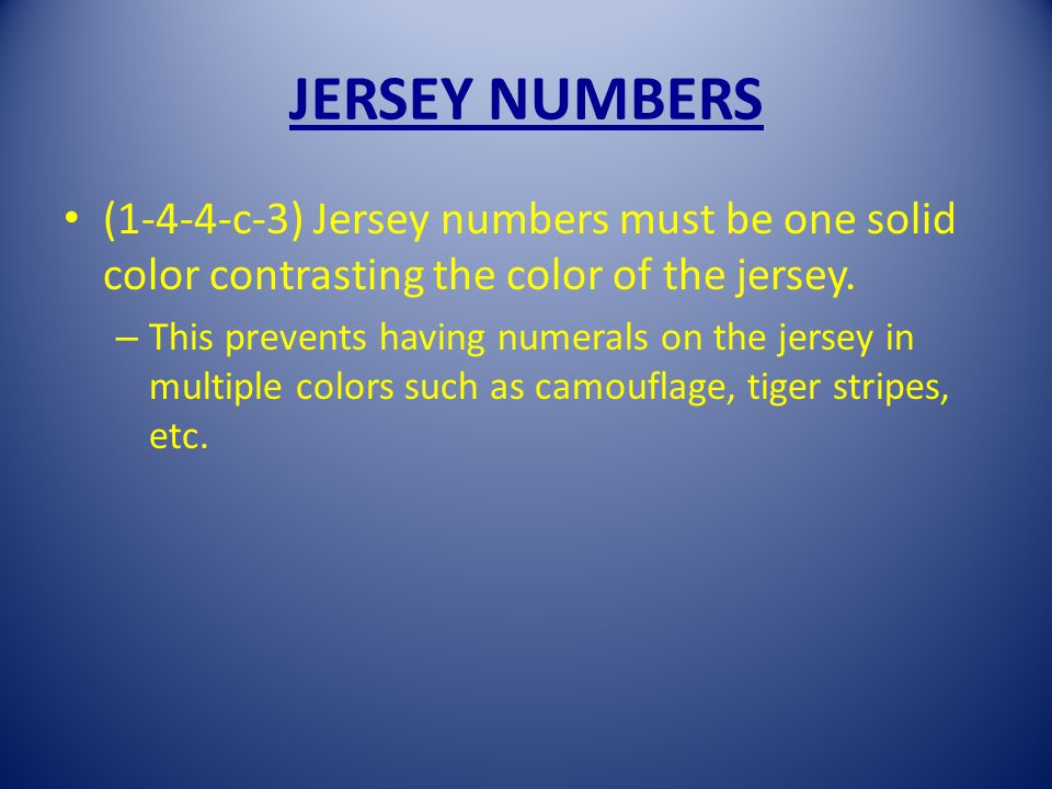 JERSEY NUMBERS (1-4-4-c-3) Jersey numbers must be one solid color contrasting the color of the jersey.