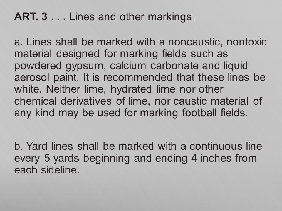 ART. 3... Lines and other markings : a. Lines shall be marked with a noncaustic, nontoxic material designed for marking fields such as powdered gypsum