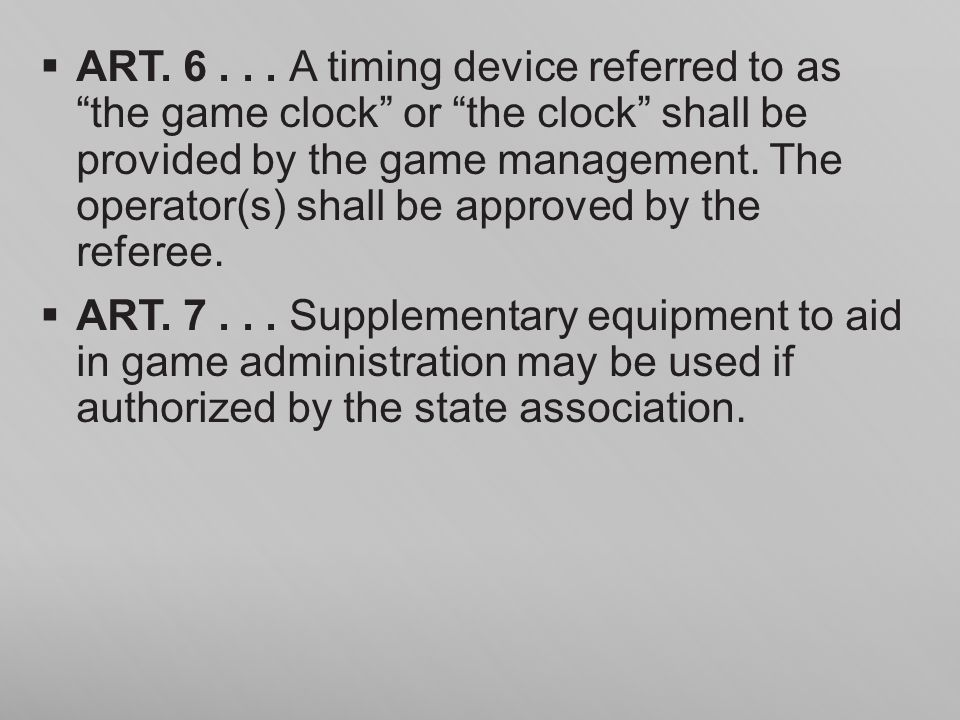 ART. 6... A timing device referred to as the game clock or the clock shall be provided by the game management. The operator(s) shall be approved by th