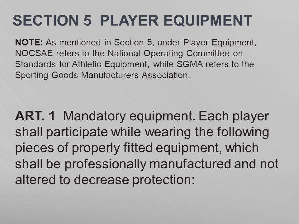 SECTION 5 PLAYER EQUIPMENT NOTE: As mentioned in Section 5, under Player Equipment, NOCSAE refers to the National Operating Committee on Standards for