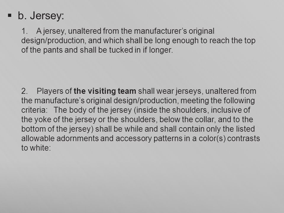 b. Jersey: 1. A jersey, unaltered from the manufacturers original design/production, and which shall be long enough to reach the top of the pants and