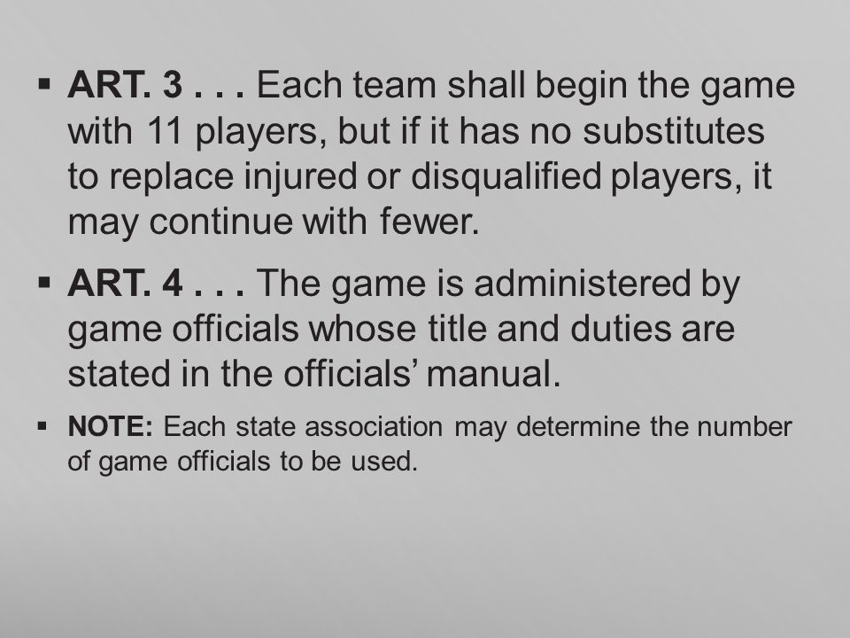 ART. 3... Each team shall begin the game with 11 players, but if it has no substitutes to replace injured or disqualified players, it may continue wit