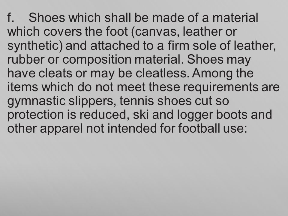 f. Shoes which shall be made of a material which covers the foot (canvas, leather or synthetic) and attached to a firm sole of leather, rubber or comp