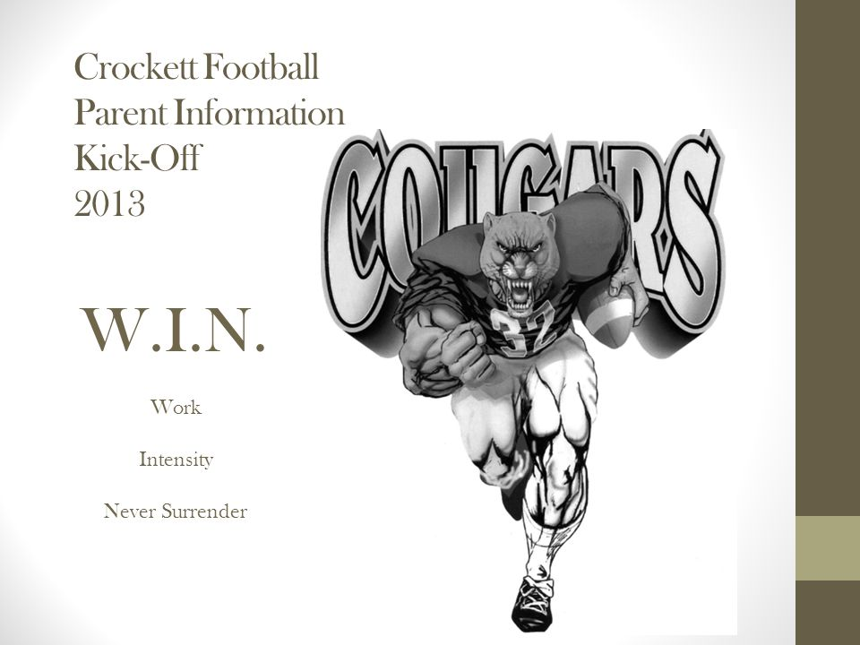 Crockett Football Parent Information Kick-Off 2013 W.I.N. Work Intensity Never Surrender