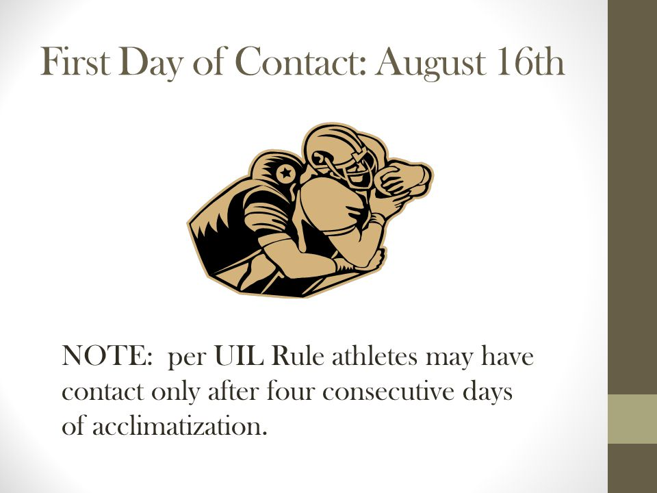 First Day of Contact: August 16th NOTE: per UIL Rule athletes may have contact only after four consecutive days of acclimatization.