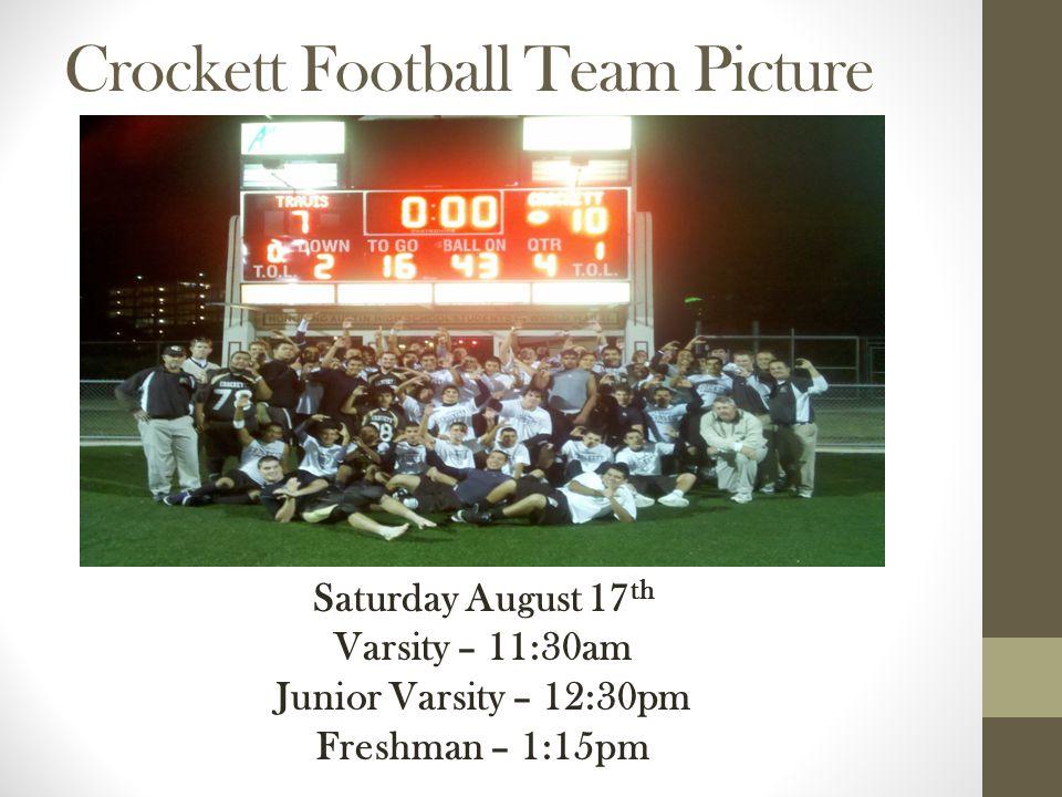 Crockett Football Team Picture Saturday August 17 th Varsity – 11:30am Junior Varsity – 12:30pm Freshman – 1:15pm