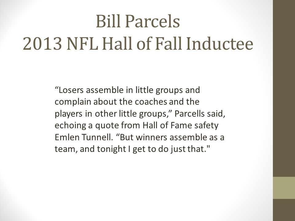 Bill Parcels 2013 NFL Hall of Fall Inductee Losers assemble in little groups and complain about the coaches and the players in other little groups, Pa